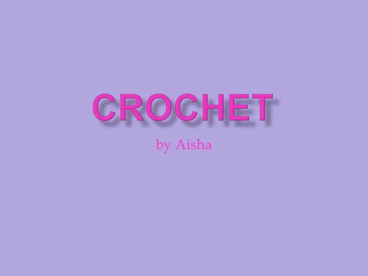CROCHET<br />by Aisha<br />