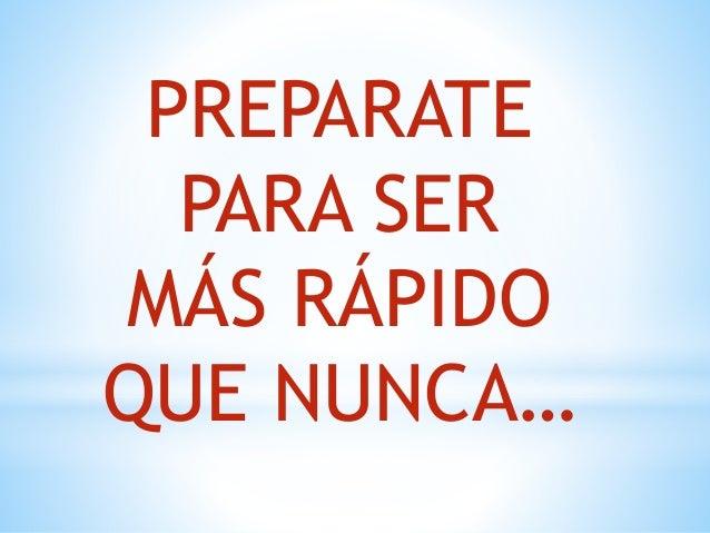 PREPARATE PARA SER MÁS RÁPIDO QUE NUNCA…