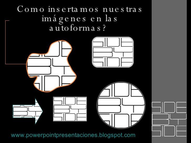Como insertamos nuestras imágenes en las autoformas?  www.powerpointpresentaciones.blogspot.com