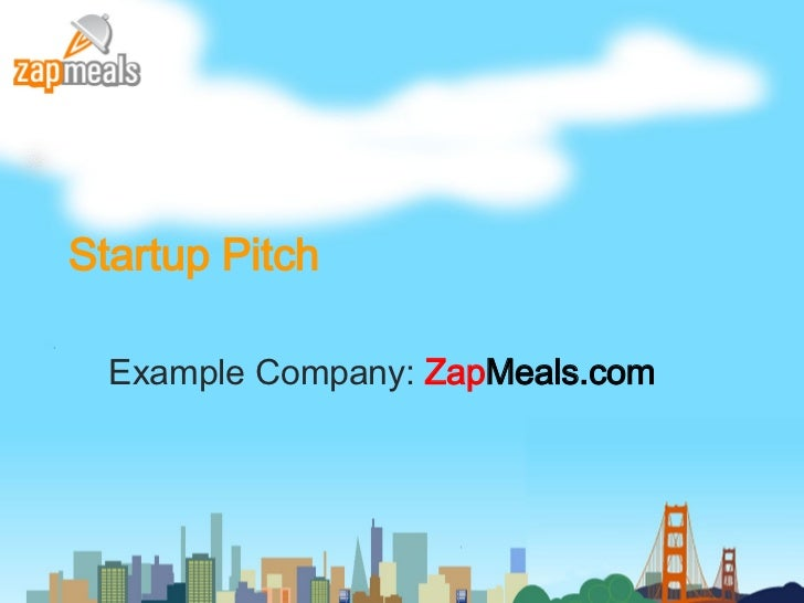 Startup Pitch  Example Company:  Zap Meals.com