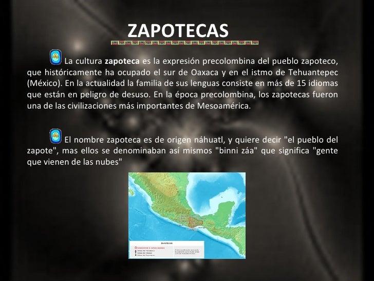 ZAPOTECAS La cultura  zapoteca  es la expresión precolombina del pueblo zapoteco, que históricamente ha ocupado el sur de ...