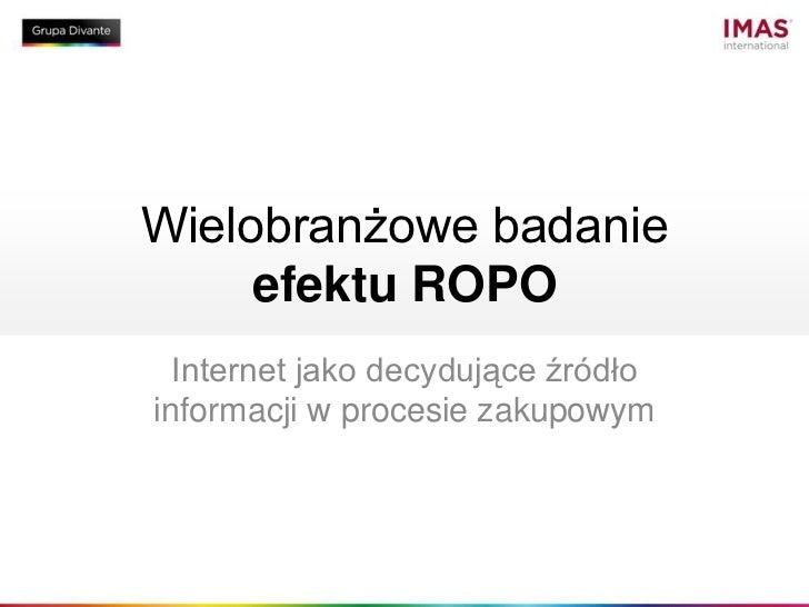 Wielobranżowe badanie efektu ROPO<br />Internet jako decydujące źródło informacji w procesie zakupowym<br />