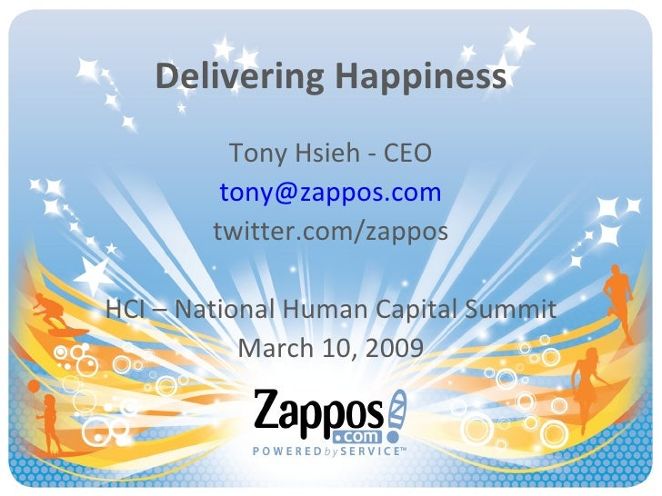 Delivering Happiness Tony Hsieh - CEO [email_address] twitter.com/zappos HCI – National Human Capital Summit March 10, 2009