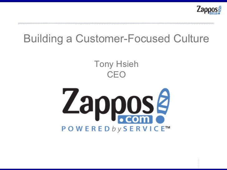 Building a Customer-Focused Culture Tony Hsieh CEO