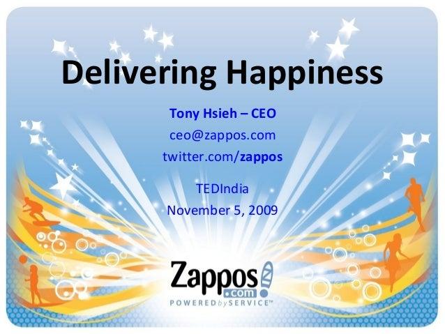 Delivering Happiness Tony Hsieh – CEO ceo@zappos.com twitter.com/zappos TEDIndia November 5, 2009
