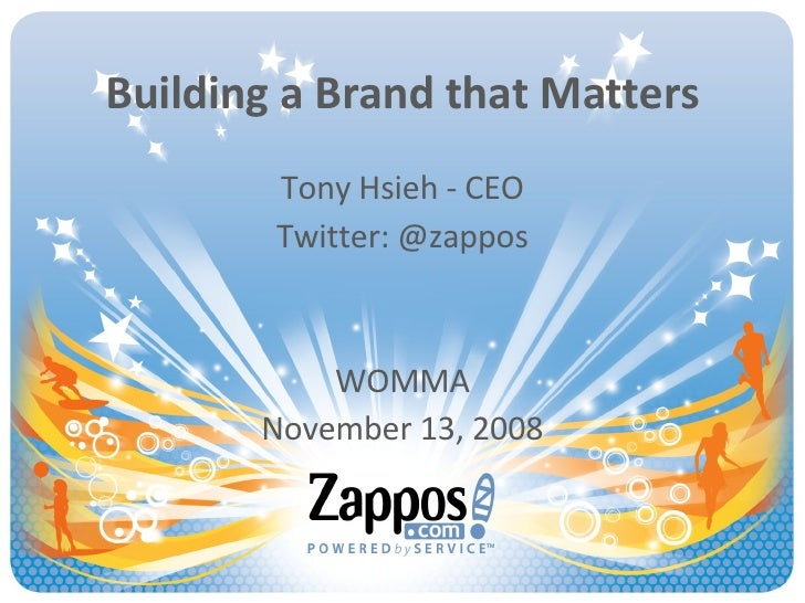 Building a Brand that Matters Tony Hsieh - CEO Twitter: @zappos WOMMA November 13, 2008