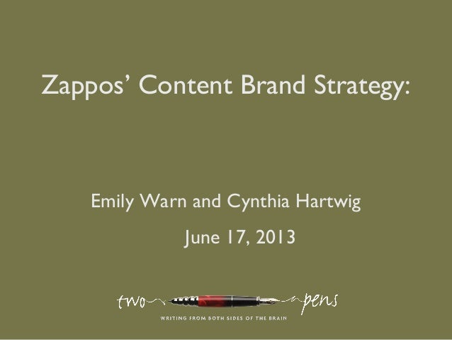 Zappos' Content Brand Strategy:Emily Warn and Cynthia HartwigJune 17, 2013