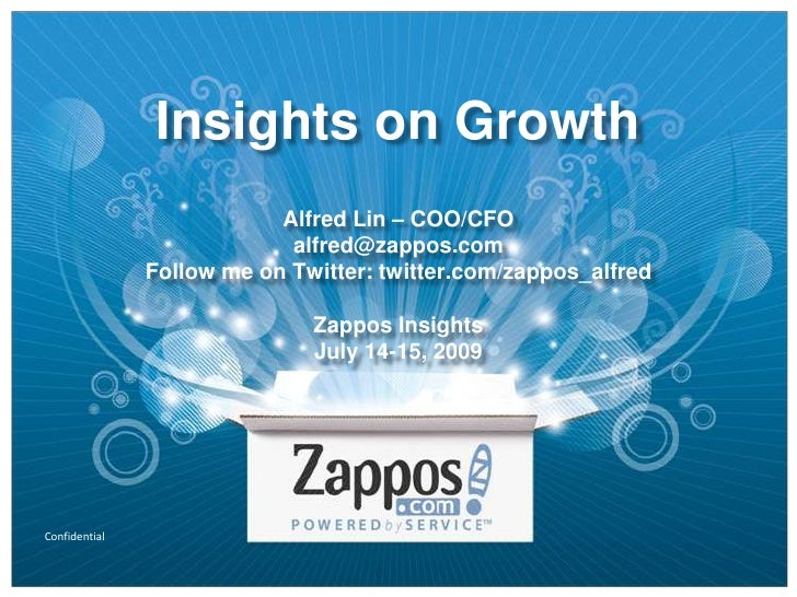 Insights on GrowthAlfred Lin – COO/CFOalfred@zappos.comFollow me on Twitter: twitter.com/zappos_alfredZappos InsightsJuly ...