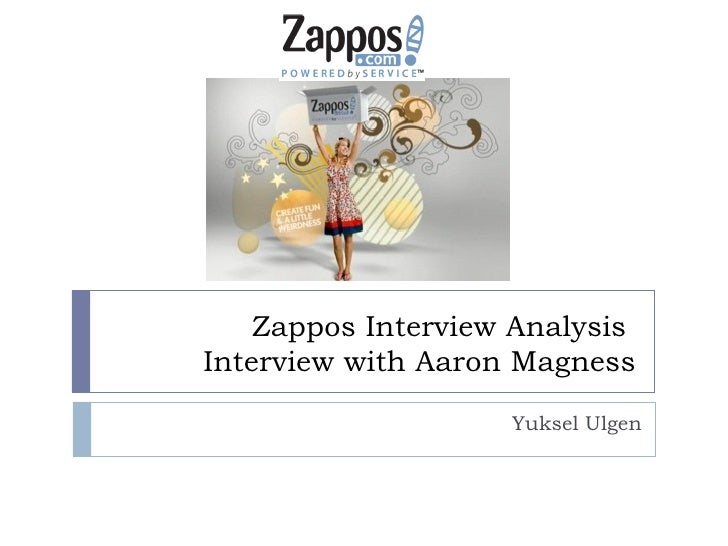 Zappos Interview Analysis  Interview with Aaron Magness Yuksel Ulgen