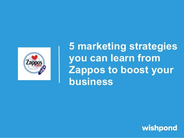 5 marketing strategiesyou can learn fromZappos to boost yourbusiness