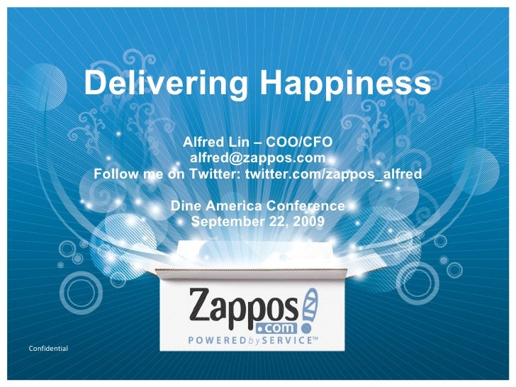 Delivering Happiness Alfred Lin – COO/CFO [email_address] Follow me on Twitter: twitter.com/zappos_alfred Dine America Con...