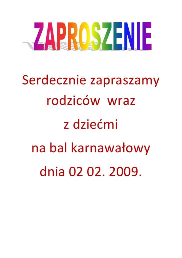 Serdecznie zapraszamy     rodziców wraz       z dziećmi  na bal karnawałowy   dnia 02 02. 2009.