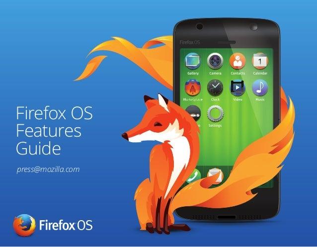 Reviewer's Guide press@mozilla.com Firefox OS Features Guide press@mozilla.com