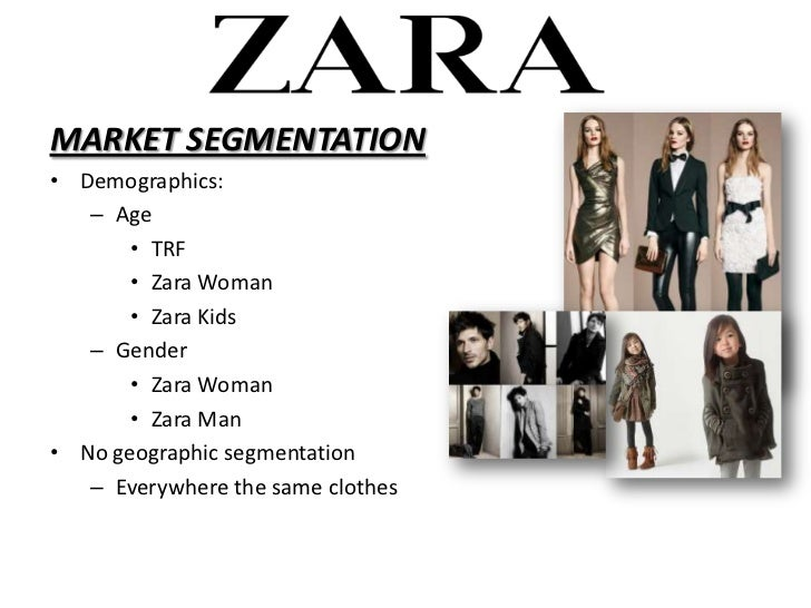 zara market segment Singapore market size zara's an advantage that the brand has over conventional retailers is that they do not define and segment their target market by.