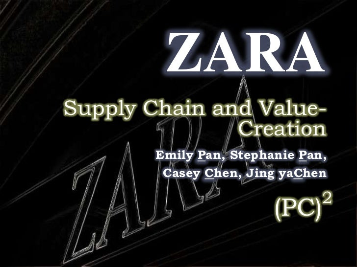 ZARA<br />Supply Chain and Value-Creation<br />Emily Pan, Stephanie Pan, <br />Casey Chen, Jing yaChen<br />(PC)2<br />