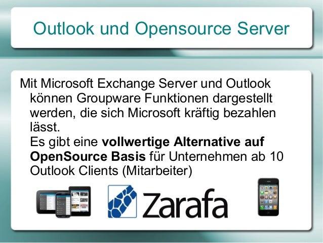Outlook und Opensource Server Mit Microsoft Exchange Server und Outlook können Groupware Funktionen dargestellt werden, di...