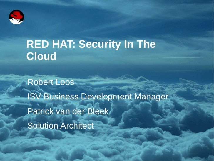 RED HAT: Security In The    Cloud    Robert Loos    ISV Business Development Manager    Patrick van der Bleek    Solution ...