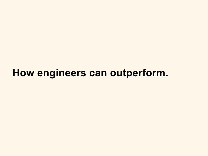 How engineers can outperform.