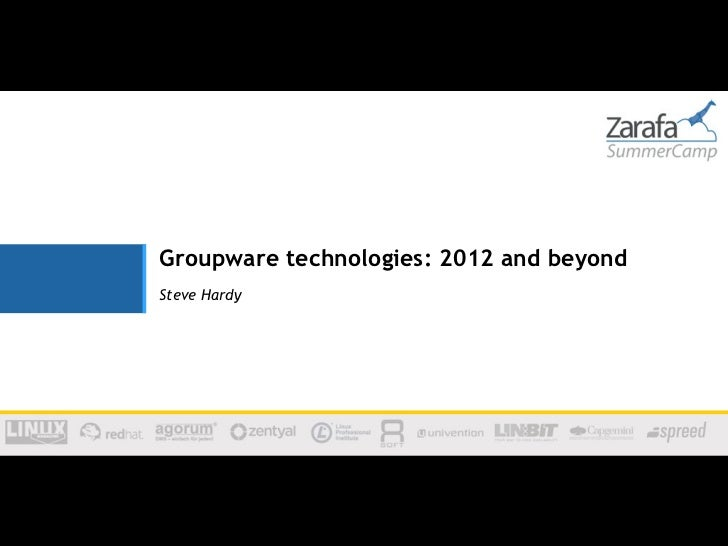 Groupware technologies: 2012 and beyondSteve Hardy