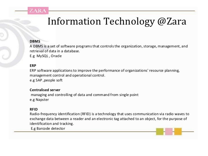 zara information technology system management Zara information technology system management 2345 words | 10 pages used at a commercial level in 1950's at that moment in time they could provide a better.