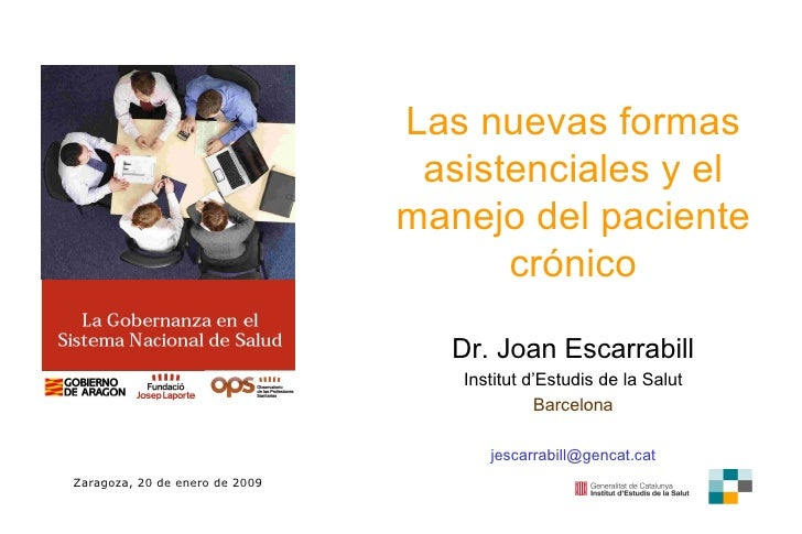 Las nuevas formas asistenciales y el manejo del paciente crónico Dr. Joan Escarrabill Institut d'Estudis de la Salut Barce...