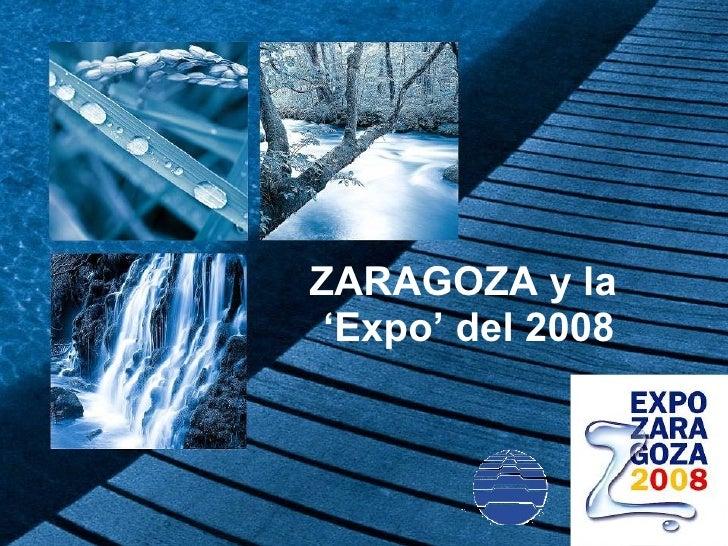 ZARAGOZA y la  ' Expo' del 2008
