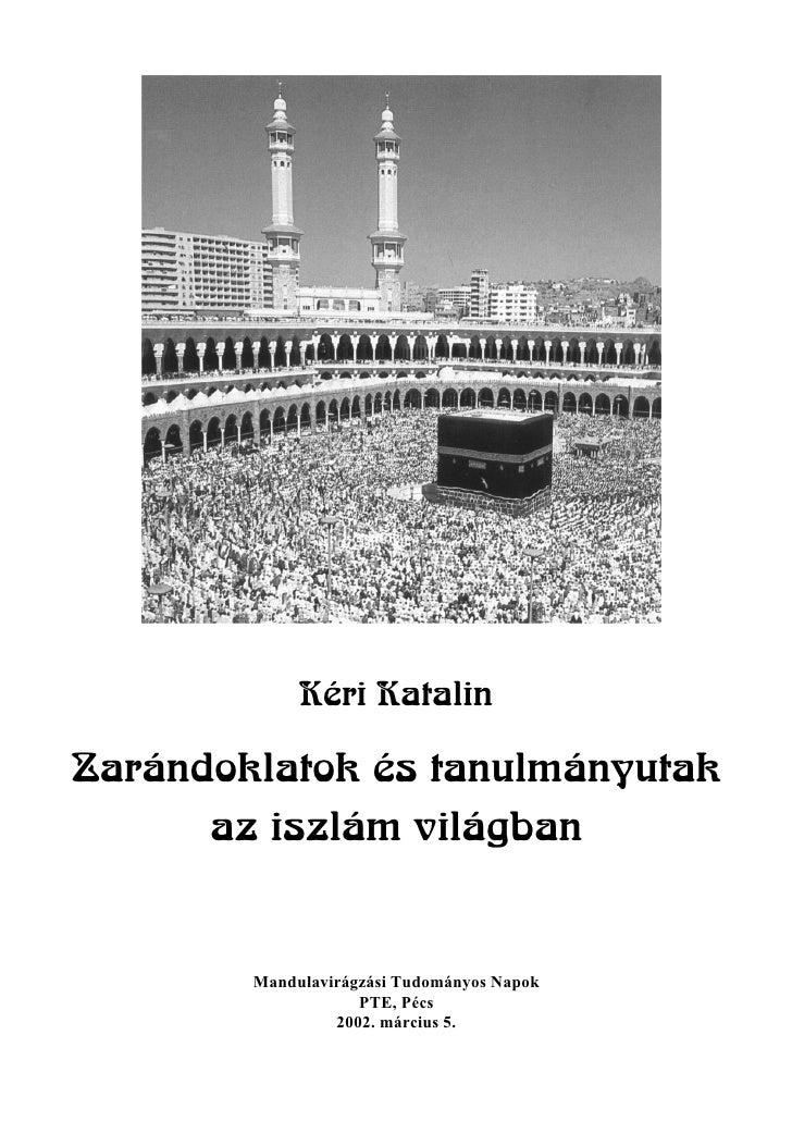 Kéri Katalin  Zarándoklatok és tanulmányutak       az iszlám világban           Mandulavirágzási Tudományos Napok         ...