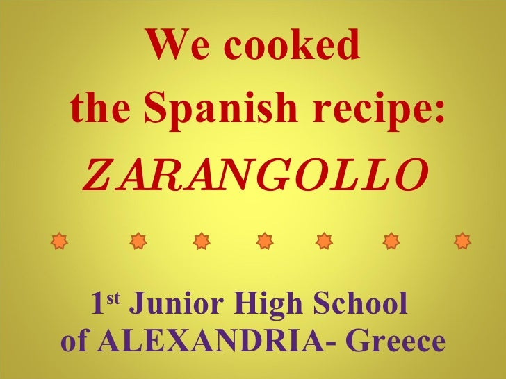1 st  Junior High School  of ALEXANDRIA- Greece We cooked the Spanish recipe: ZARANGOLLO