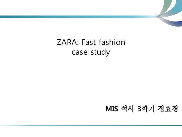 supplying fast fashion case study Zara fast fashion case study the supply chain has very short lead times and zara states that it is able to go from zara it for fast fashion ( case.