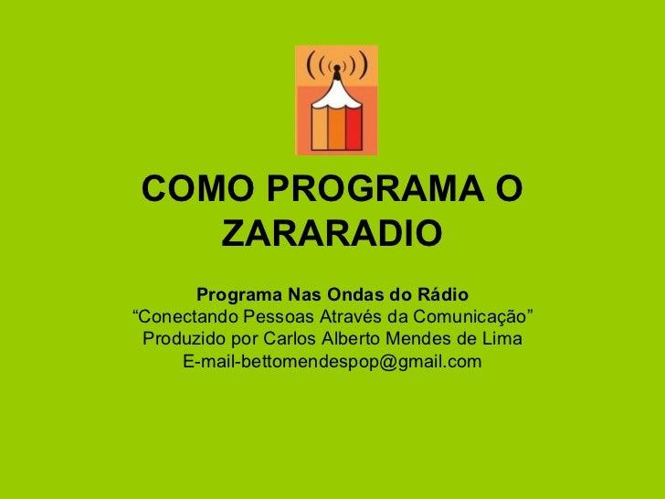 """COMO PROGRAMA O ZARARADIO Programa Nas Ondas do Rádio """" Conectando Pessoas Através da Comunicação"""" Produzido por Carlos Al..."""