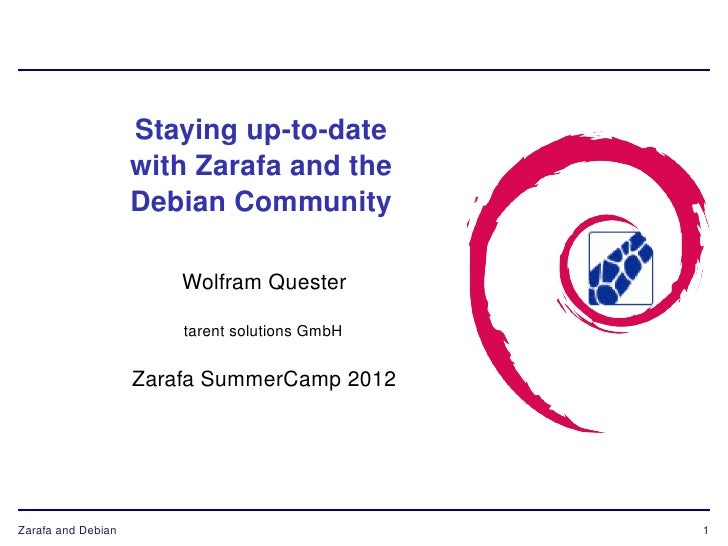 Staying up-to-date                    with Zarafa and the                    Debian Community                        Wolfr...