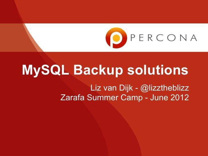 MySQL Backup solutions             Liz van Dijk - @lizztheblizz     Zarafa Summer Camp - June 2012