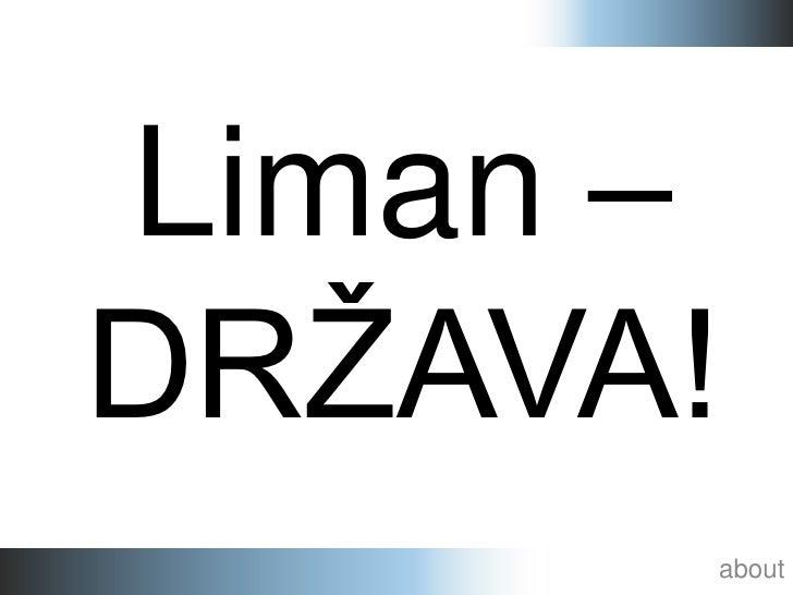 Liman –DRŽAVA!      about
