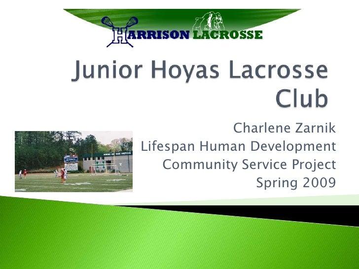 Junior Hoyas Lacrosse Club<br />Charlene Zarnik<br />Lifespan Human Development<br />Community Service Project<br />Spring...