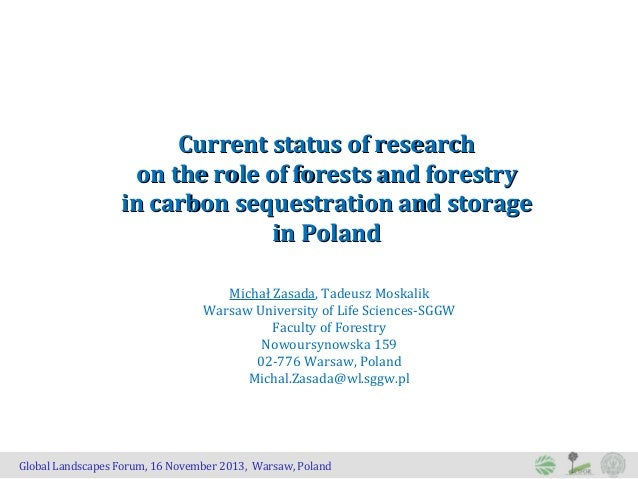 Current status of research on the role of forests and forestry in carbon sequestration and storage in Poland Michał Zasada...
