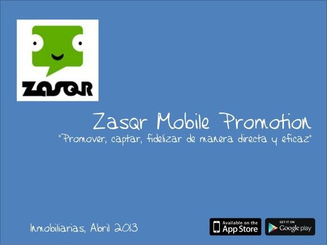 "Zasqr Mobile Promotion      ""Promover, captar, fidelizar de manera directa y eficaz""Inmobiliarias, Abril 2013"