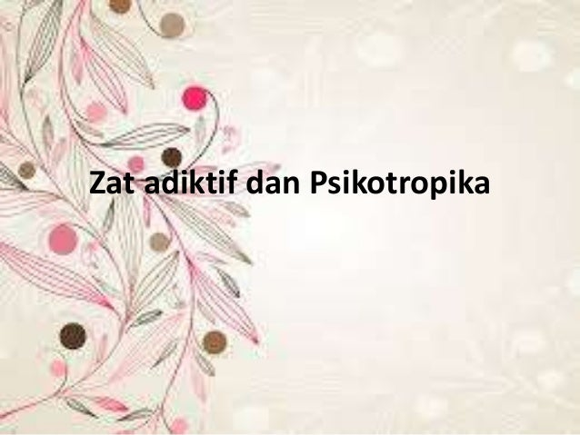 Zat adiktif dan psikotropika (originally source from bnn)