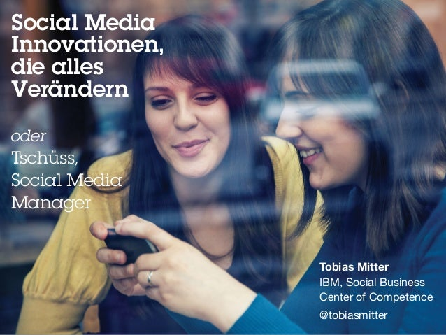 Social Media Innovationen, die alles Verändern oder Tschüss, Social Media Manager Tobias Mitter IBM, Social Business Cent...