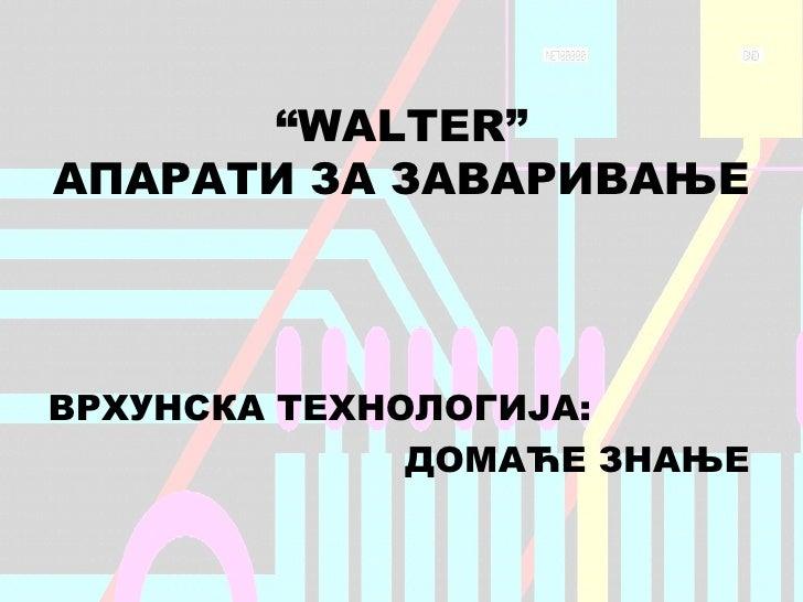 Walter aparati za zavarivanje - Zavarivanje d.o.o.