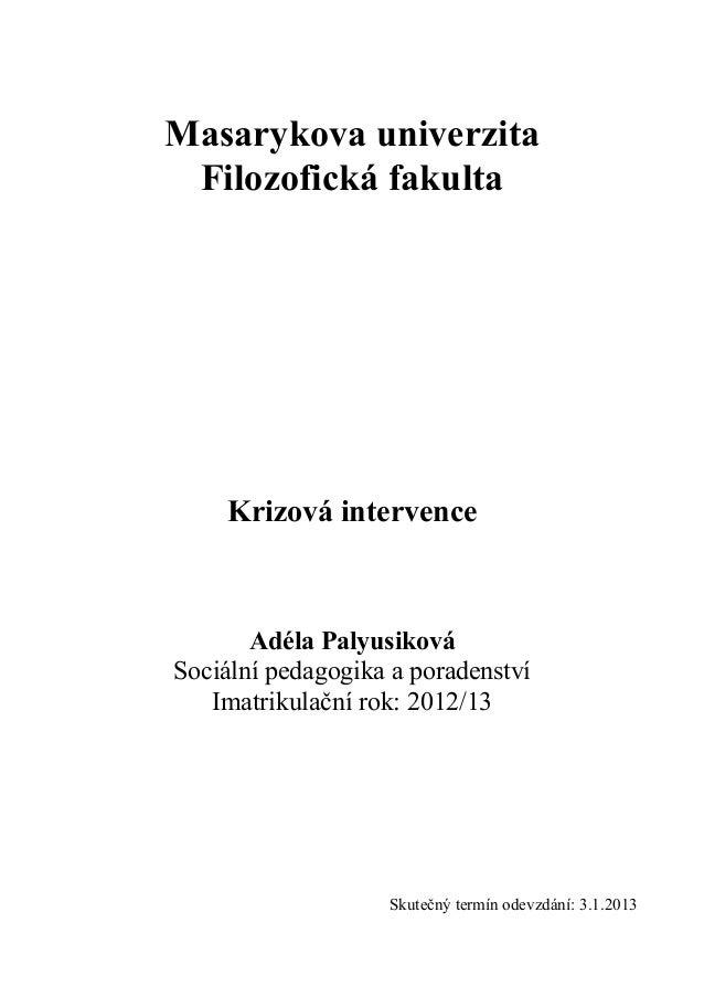 Masarykova univerzita Filozofická fakulta    Krizová intervence       Adéla PalyusikováSociální pedagogika a poradenství  ...