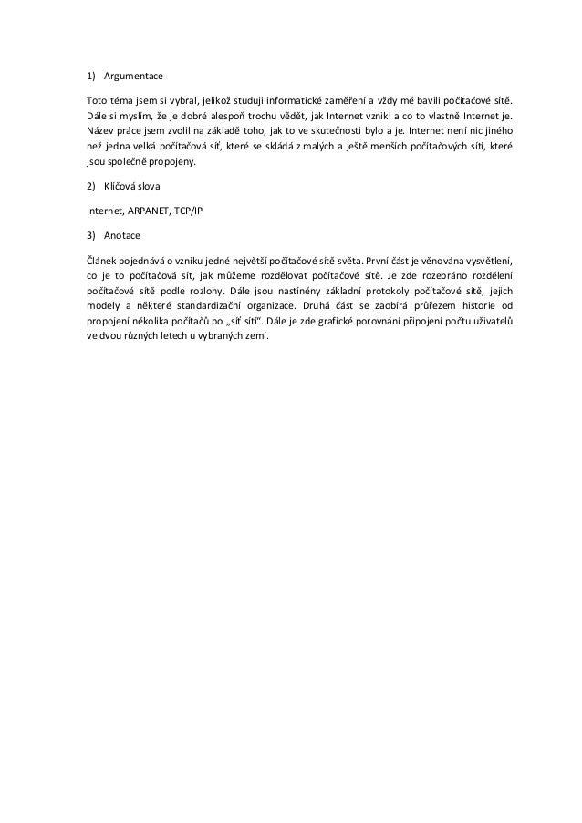 1) ArgumentaceToto téma jsem si vybral, jelikož studuji informatické zaměření a vždy mě bavili počítačové sítě.Dále si mys...