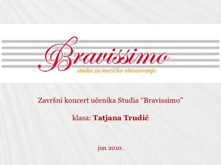 """Završni koncert učenika Studia """"Bravissimo""""<br />klasa: Tatjana Trudić<br />jun 2010.<br />"""