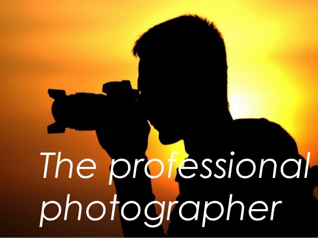 The professional photographer