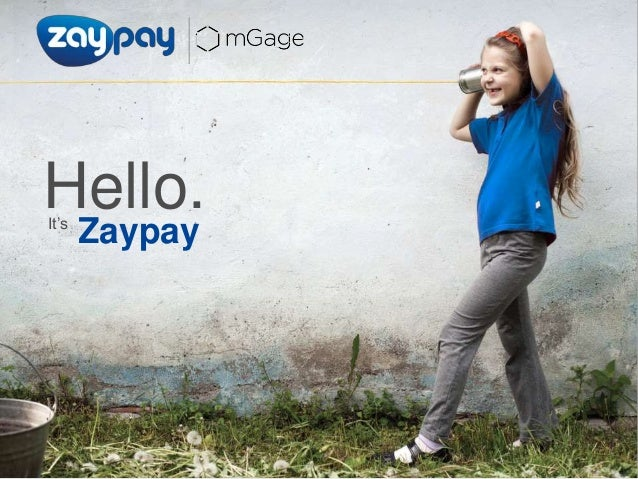 "Presented to: Company: Zaypay a mGage company Presented by: Finn McAleer Date: www.zaypay.com fmcaleer@mgage.com Page It""s..."