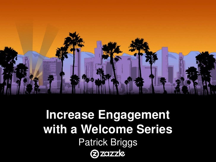Increase Engagementwith a Welcome Series           `     Patrick Briggs