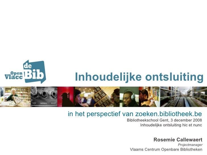 Inhoudelijke ontsluiting Rosemie Callewaert Projectmanager Vlaams Centrum Openbare Bibliotheken in het perspectief van zoe...
