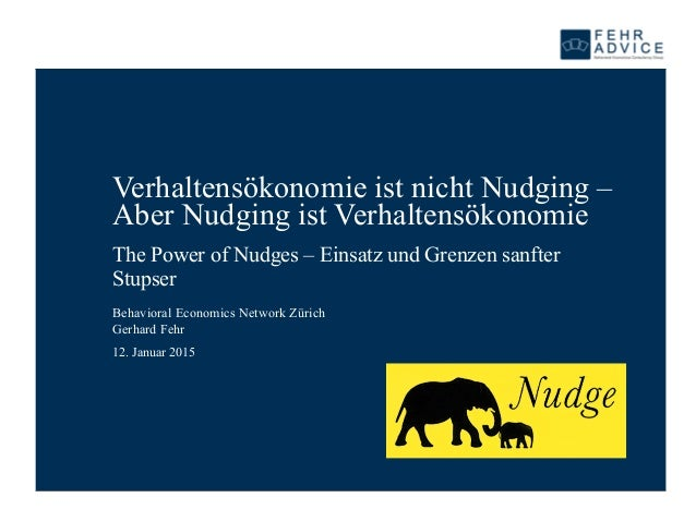 12. Januar 2015 Verhaltensökonomie ist nicht Nudging – Aber Nudging ist Verhaltensökonomie The Power of Nudges – Einsatz u...