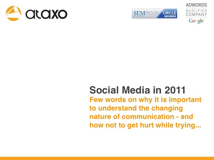 Social Media in 2011 Few words on why it is important to understand the changing nature of communication - and how not to ...