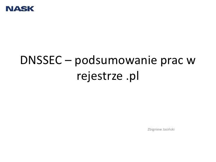 """Zbigniew jasiński, """"DNSSEC -  podsumowanie prac w rejestrze .pl"""""""
