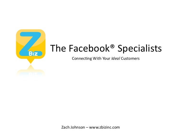 TheFacebook®Specialists       Connec;ngWithYourIdealCustomers  ZachJohnson–www.zbizinc.com